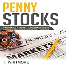 PENNY STOCKS: A BEGINNER'S GUIDE TO EARNING PASSIVE INCOME FROM HOME WITH PENNY STOCKS