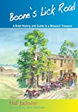 Boone's Lick Road : A Brief History and Guide to a Missouri Treasure, Jackson, Hal, 0985909803