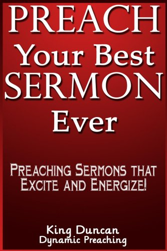 Preach your best sermon ever kindle edition by king duncan preach your best sermon ever by duncan king fandeluxe Images