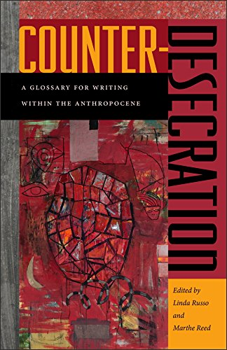 Counter-Desecration: A Glossary for Writing Within the Anthropocene by Wesleyan