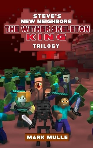 Steve's New Neighbors: The Wither Skeleton King  Trilogy(An Unofficial Minecraft Book for Kids Age 9-12)