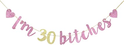 Amazon Com I M 30 Bitches Banner Happy 30th Birthday Gold And Pink Glitter Bunting Funny Birthday Sign For Adult Birthday Party Decorations Toys Games