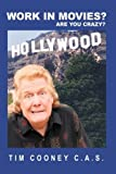 Work in Movies? Are You Crazy!, Tim Cooney C.A.S., 1426915322