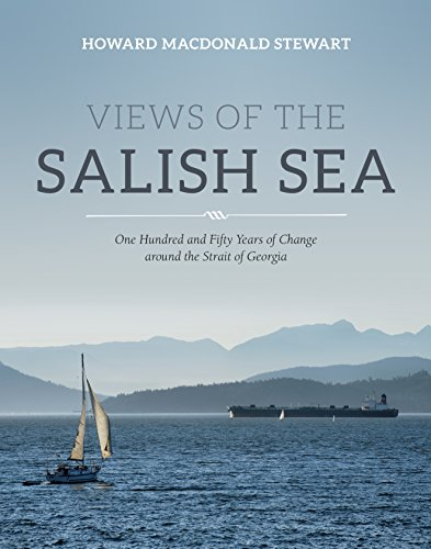 - Views of the Salish Sea: One Hundred and Fifty Years of Change around the Strait of Georgia