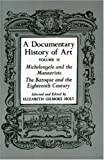 A Documentary History of Art Vol. II : Michelangelo and the Mannerists, the Baroque and the Eighteenth Century, Holt, Elizabeth Gilmore, 0691003440