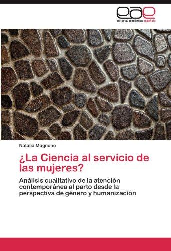 ¿La Ciencia al servicio de las mujeres?: Analisis cualitativo de la atencion contemporanea al parto desde la perspectiva de genero y humanizacion (Spanish Edition) [Natalia Magnone] (Tapa Blanda)