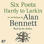 Six Poets: Hardy to Larkin: An Anthology | Alan Bennett