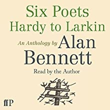 Six Poets: Hardy to Larkin: An Anthology Audiobook by Alan Bennett Narrated by Alan Bennett