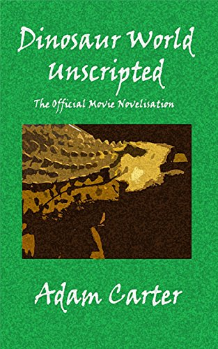 Dinosaur World Unscripted: The Official Movie Novelisation ()