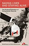 img - for Saving Lives and Staying Alive: The Professionalization of Humanitarian Security book / textbook / text book
