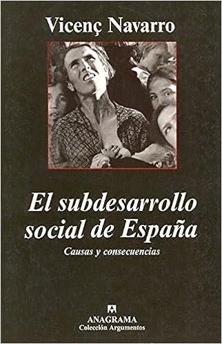 El subdesarrollo social de España. Causas y consecuencias Argumentos: Amazon.es: Vicenç Navarro: Libros