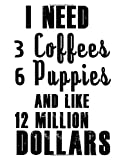 img - for Notebook: I need 3 Coffees, 6 Puppies and like 12 Milion Dollars 110 page (8.5 x 11 inch) Large Composition Book, Journal and Diary for School, Taking Notes, Writing, Being Productive and More! book / textbook / text book
