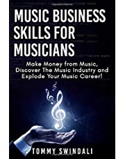 Music Business Skills For Musicians: Make Money from Music, Discover The Music Industry and Explode Your Music Career!: make money with music