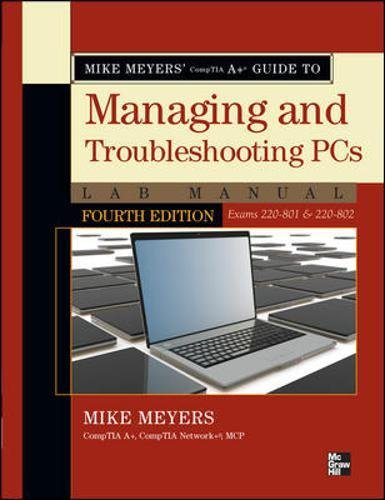 (Mike Meyers' CompTIA A+ Guide to Managing and Troubleshooting PCs Lab Manual, Fourth Edition (Exams 220-801 & 220-802))
