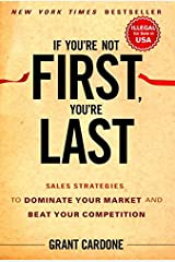 If You're Not First, You're Last: Sales Strategies to Dominate Your Market and Beat Your Competition Hardcover