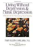 Living Without Depression and Manic Depression: A Workbook for Maintaining Mood Stability (New Harbinger Workbooks)