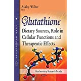 Glutathione: Dietary Sources, Role in Cellular Functions and Therapeutic Effects