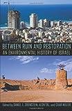 Between Ruin and Restoration: An Environmental History of Israel (Pittsburgh Hist Urban Environ)
