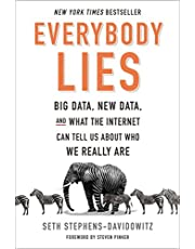 Everybody Lies: Big Data, New Data, and What the Internet Can Tell Us About Who We Really Are