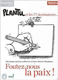 Foutez-nous la paix ! : Plantu et les 77 dessinateurs... par  Plantu