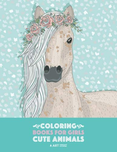 Coloring Books For Girls: Cute Animals: Relaxing Colouring Book for Girls, Cute Horses, Birds, Owls, Elephants, Dogs, Cats, Turtles, Bears, Rabbits, Ages 4-8, 9-12, 13-19