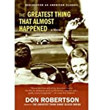 img - for The Greatest Thing That Almost Happened [ THE GREATEST THING THAT ALMOST HAPPENED ] By Robertson, Don ( Author )Sep-01-2009 Paperback book / textbook / text book