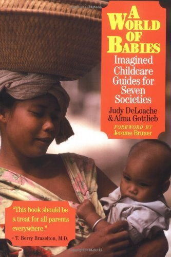 Download A World of Babies: Imagined Childcare Guides for Seven Societies: 1st (First) Edition PDF