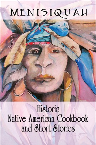 Historic Native American Cookbook and Short Stories by Menisiquah