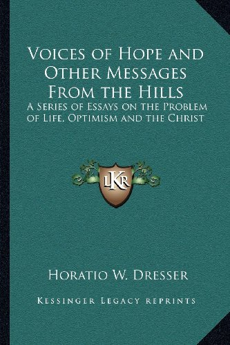 (Voices of Hope and Other Messages From the Hills: A Series of Essays on the Problem of Life, Optimism and the Christ)