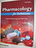 Pharmacology for Technicians: Understanding Drugs and Their Uses, Don A. Ballington, 0763834815