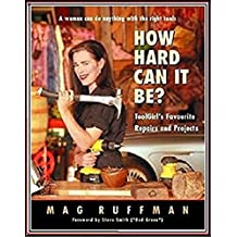 Mag Ruffman - How Hard Can It Be: Tool Girl's Favourite Repairs and Projects / Mag Ruffman (Illustrated / Daniel Hunter)