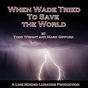 When Wade Tried to Save the World Audiobook