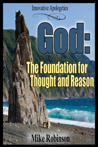 God: The Foundation for Thought and Reason: The Rational Requirement of Christian Theism