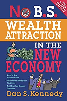 No B.S. Wealth Attraction In The New Economy by [Kennedy, Dan S.]