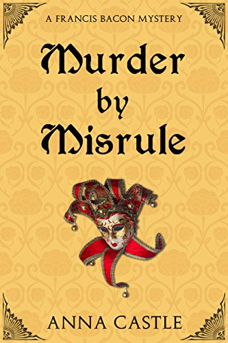 1 Elizabethan 1 Light - Murder by Misrule (The Francis Bacon Mystery Series Book 1)