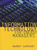 Information Technology for Energy Managers, Capehart Barney, 0824746171