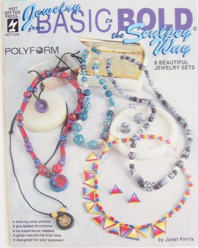 Jewelry from Basic to Bold the Sculpey Way: 8 Beautiful Jewelry (Sculpey Book)