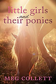 Little Girls and Their Ponies: A Novella by [Collett, Meg]