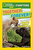 National Geographic Kids Chapters: Together Forever: True Stories of Amazing Animal Friendships! (NGK Chapters)
