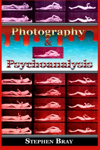 Photography & Psychoanalysis: The Development of Emotional Persuasion in Image Making (Photography & Consciousness) (Volume 1)