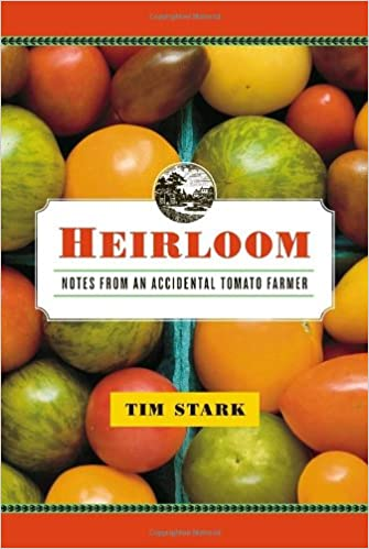Tim Starku0027s Heirloom: Notes From An Accidental Tomato Farmer PDF