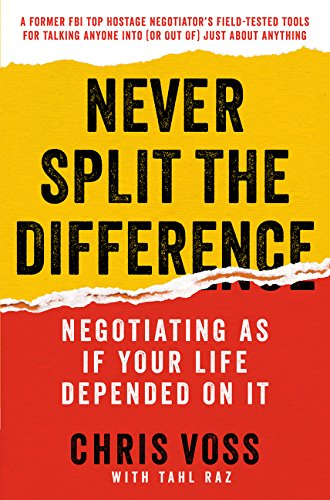 Never Split the Difference: Negotiating As If Your Life Depended On It [Chris Voss - Tahl Raz] (Tapa Dura)