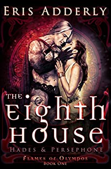 The Eighth House: Hades & Persephone (Flames of Olympos Book 1) by [Adderly, Eris]