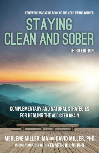 Staying Clean and Sober: Complementary and Natural Strategies for Healing the Addicted Brain (Third Edition)