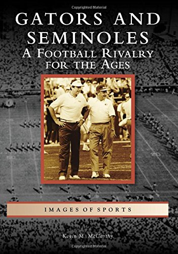 Gators and Seminoles: A Football Rivalry for the Ages (Images of Sports) Florida State Football History