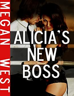 Alicia's New Boss (Office sex, Sex with the Boss) eBook: Megan West
