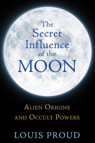 The Secret Influence of the Moon: Alien Origins and Occult Powers by Proud, Louis(December 1, 2013) Paperback