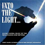 Into The Light: Divine Choral Music of the Renaissance and Beyond