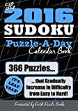 The 2016 Sudoku Puzzle-A-Day Calendar Book: 366 Puzzles (It s Leap Year) that Gradually Increase in Difficulty from Easy to Hard!