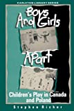 Boys and Girls Apart : Children's Play in Canada and Poland, Richer, Stephen, 0886291208